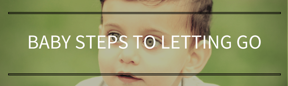 Baby steps to letting go