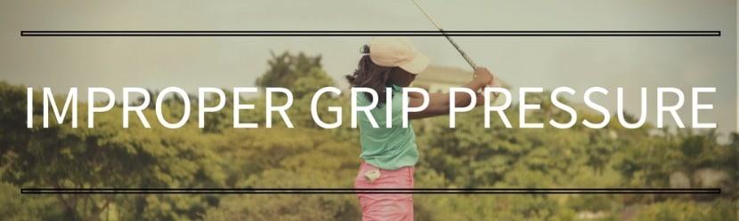 Improper Grip Pressure