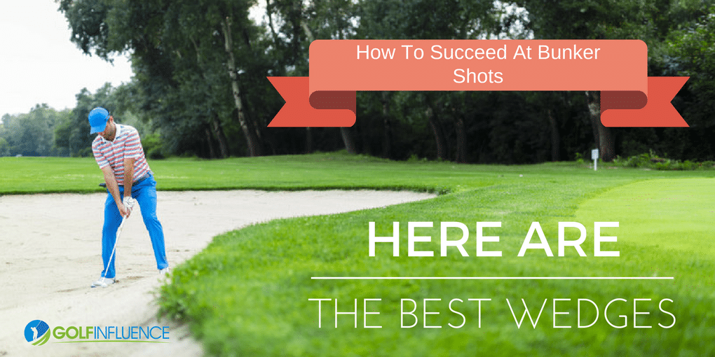 How To Succeed at Bunker Shots: Here Are The Best Sand Wedges
