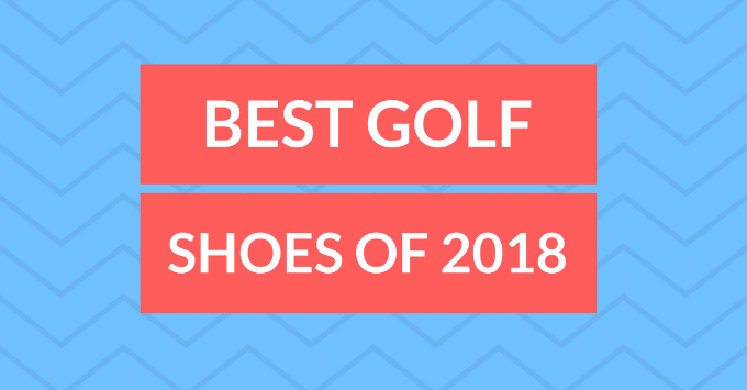 Here are 2018's Best Golf Shoes: Reviewed and Tested