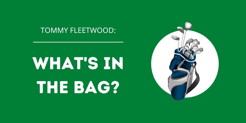 Tommy Fleetwood WITB